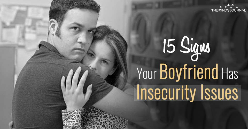 15 Warning Signs Your Boyfriend Has Major Insecurity Issues