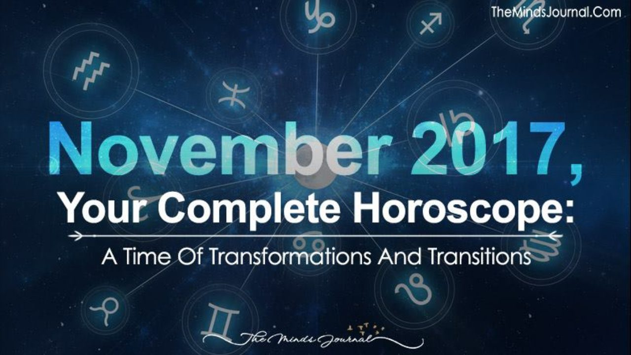 November 2017, Your Complete Horoscope: A Time Of Transformations