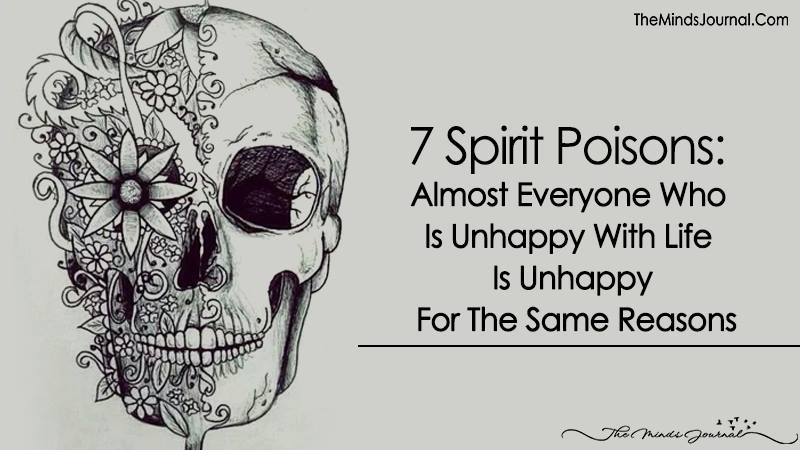 7 Spirit Poisons: Almost Everyone Who Is Unhappy With Life Is Unhappy For The Same Reasons
