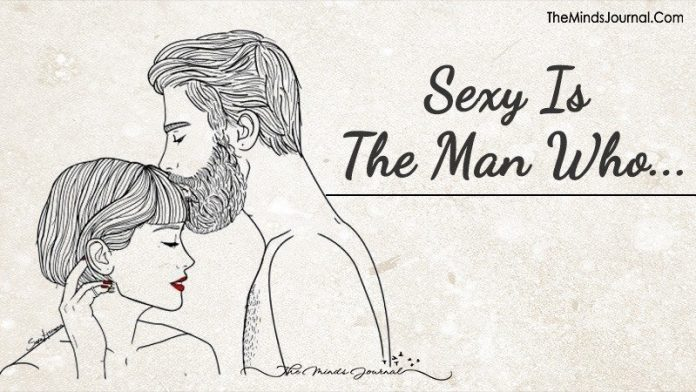 Sexy Is The Man Who...