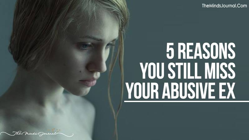 5 Reasons You Still Miss Your Abusive Ex!