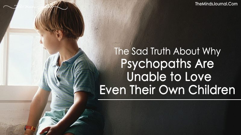 The Sad Truth About Why Psychopaths Are Unable to Love Even Their Own Children