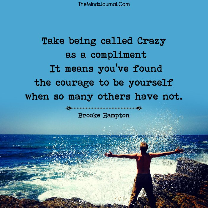 Take Being Called Crazy As a Compliment
