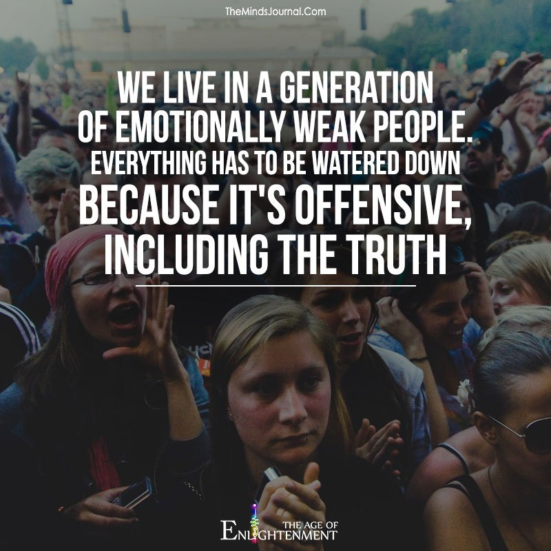 We live in a generation of emotionally weak people