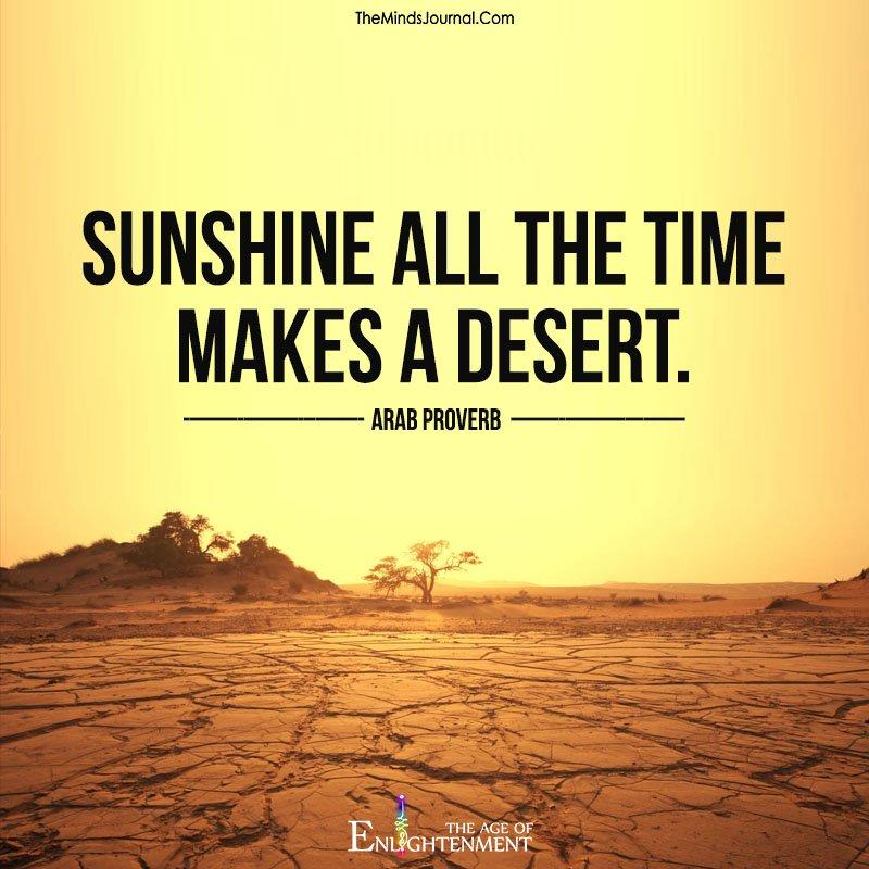 Sunshine all the time makes a desert