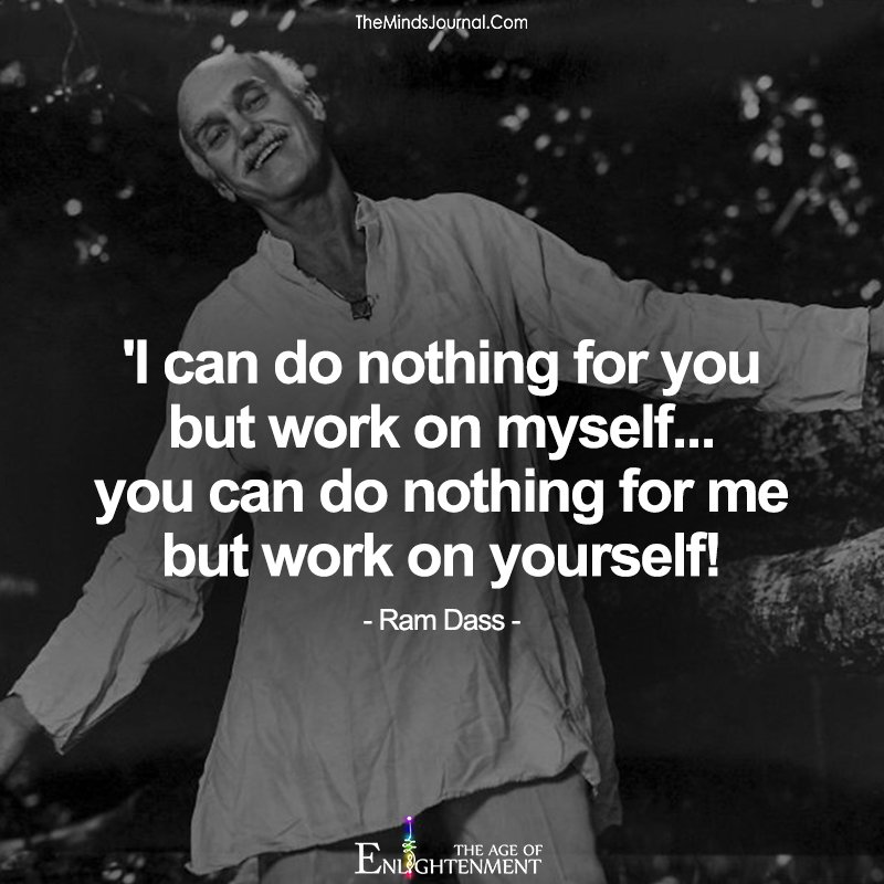 I can do nothing for you but work on myself