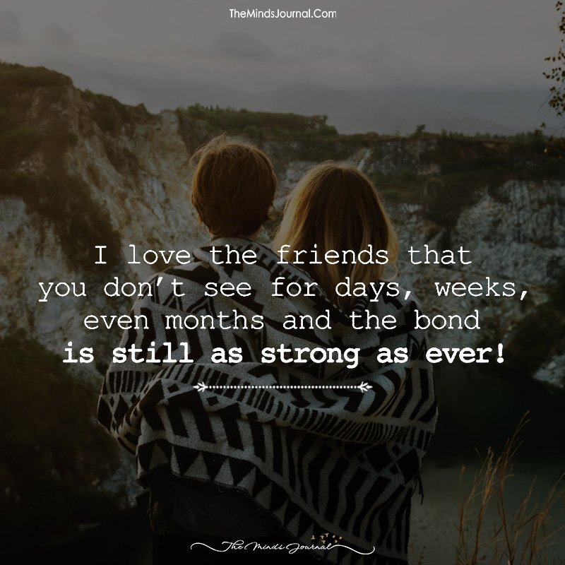 I Love The Friends That You Don't See For Days