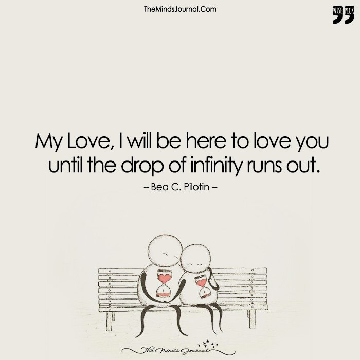 My Love, I Will Be Here To Love You Until The Drop Of Infinity Runs Out.