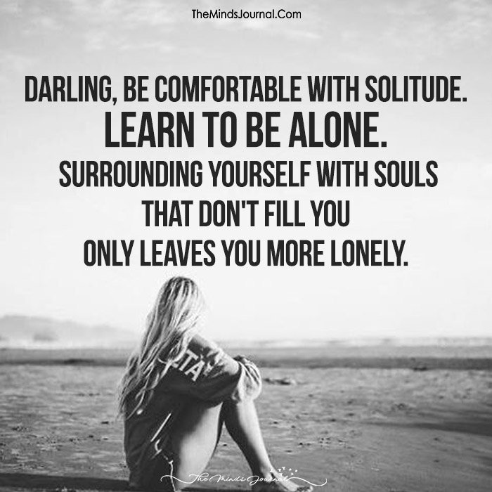 Darling, Be Comfortable With Solitude.