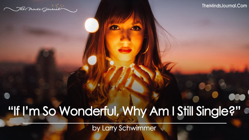 """""""If I'm So Wonderful, Why Am I Still Single? (or in an Unhappy Relationship?)"""""""