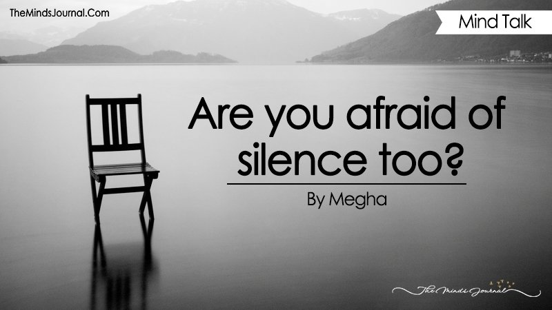Are You Afraid Of Silence Too?