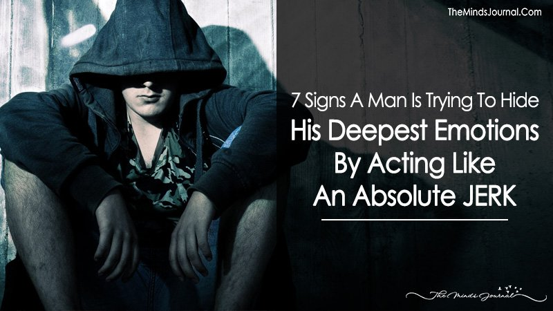 7 Signs A Man Is Trying To Hide His Deepest Emotions By Acting Like An Absolute JERK