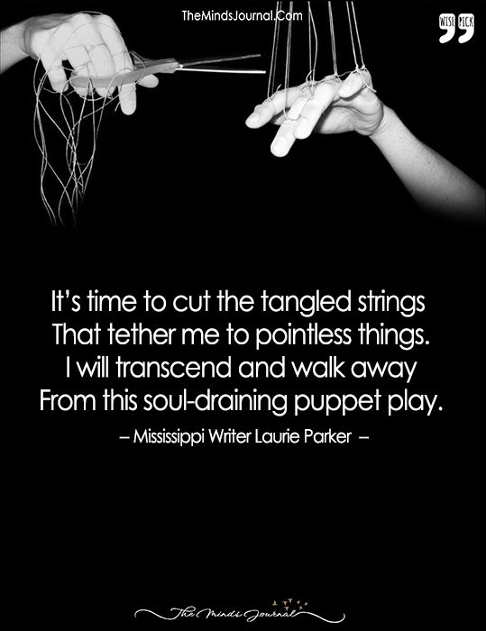 It's Time To Cut The Tangled Strings  That Tether Me To Pointless Things.