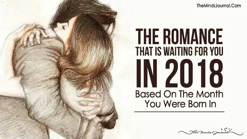 The Romance That Is Waiting For You in 2018 Based On The Month You Were Born In
