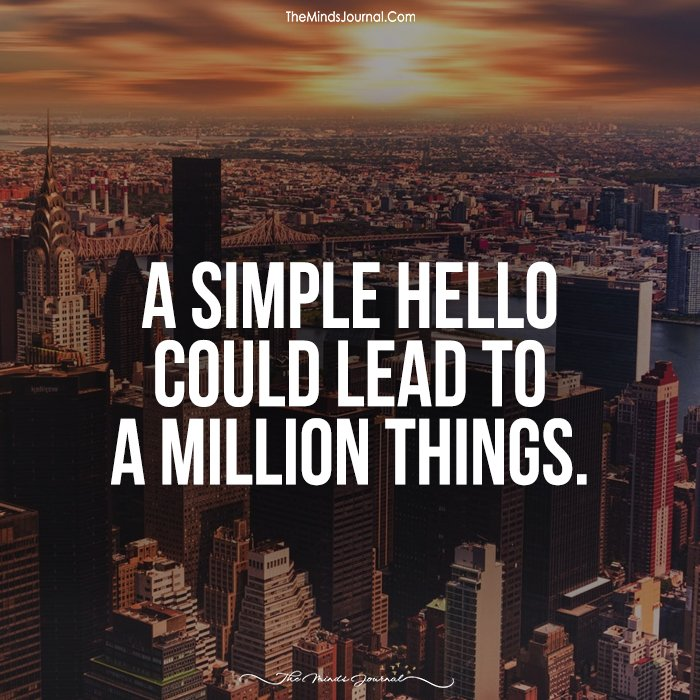 A Simple Hello Can Lead To A Million Things