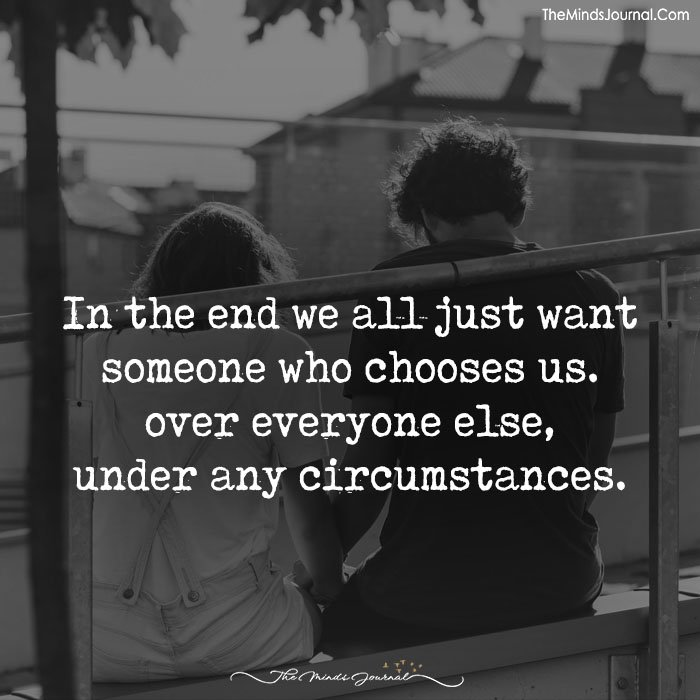 In the end, we all just want someone that chooses us.