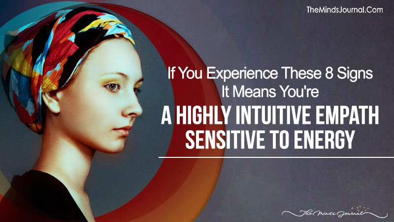 If You Experience These 8 Signs It Means You're A Highly Intuitive Empath Sensitive To Energy