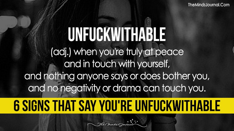 6 Signs That Say You're Unfuckwithable