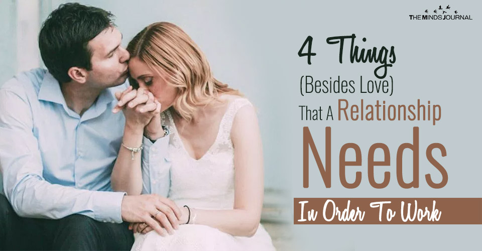 4 Things (Besides Love) That A Relationship Needs In Order To Work