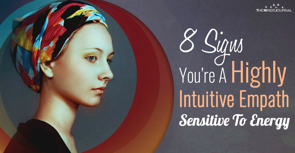 8 Signs You're A Highly Intuitive Empath Sensitive To Energy