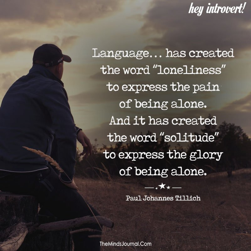 """Language has created the word """"loneliness"""" to express the pain of being alone"""