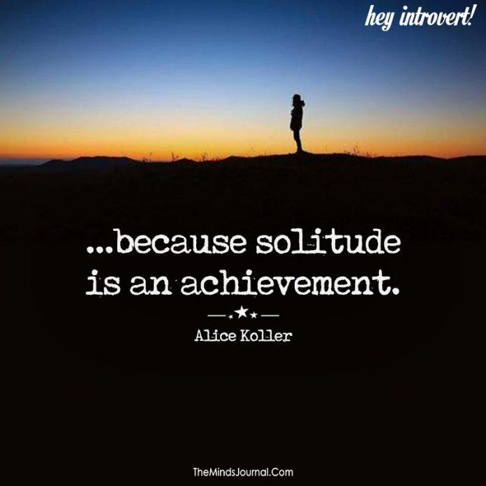 Solitude is an achievement