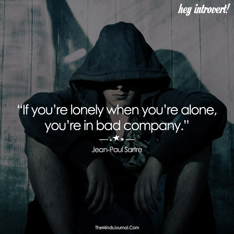 If you're lonely when you're alone