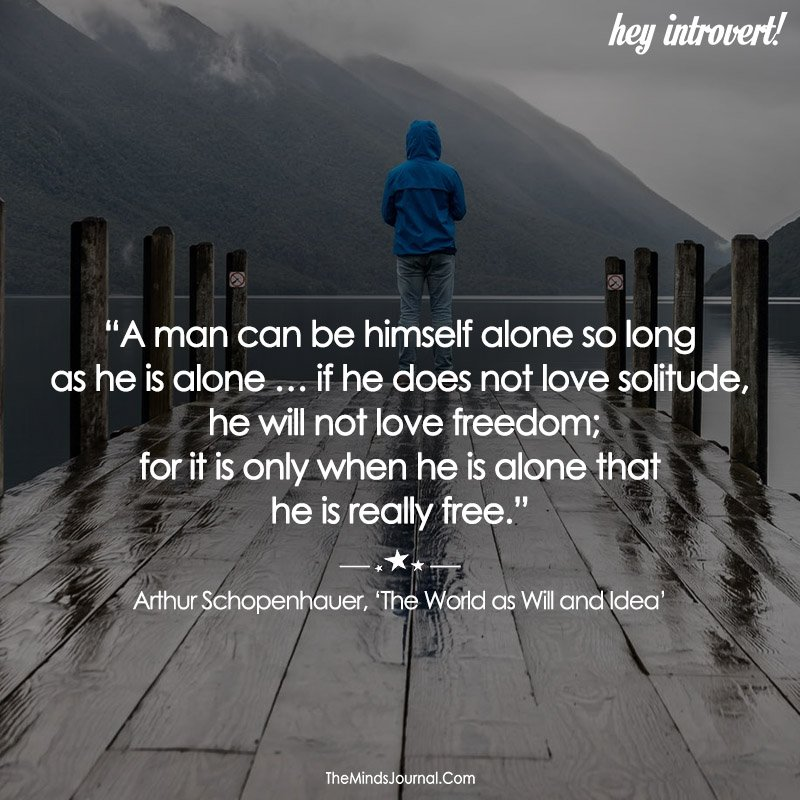 A Man Can Be Himiself Alone So Long As He Is Alone