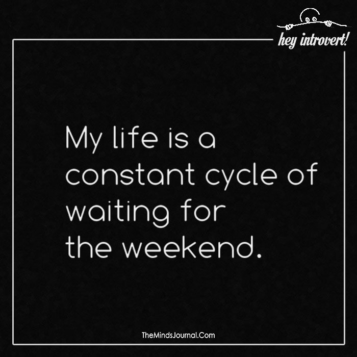 My life is a constant cycle