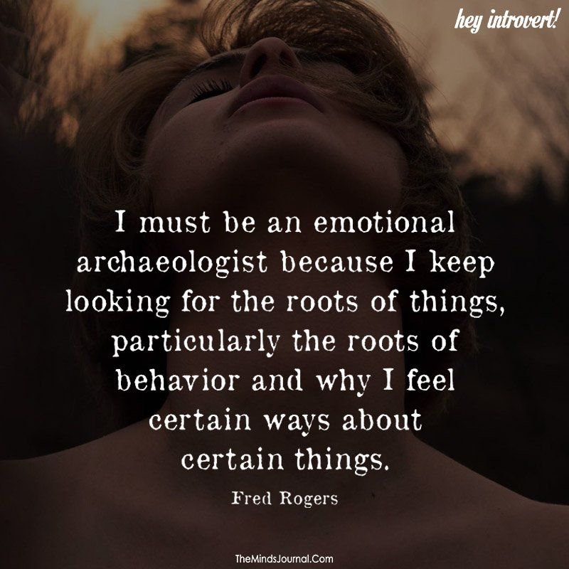 I must be an emotional archaeologist
