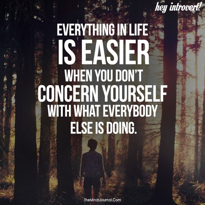 Everything in life is easier when you didn't concern yourself with what everybody else is doing