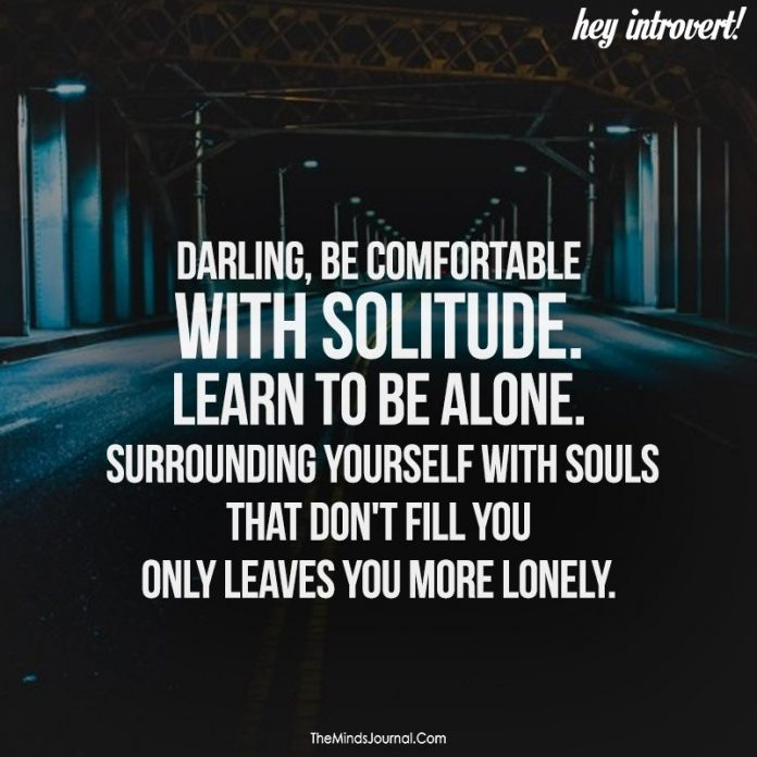 Darling,be comfortable with solitude