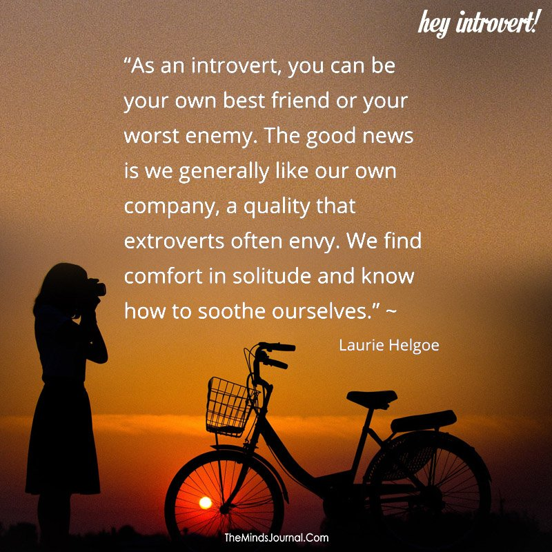 As an introvert, you can be your own best friend or your worst enemy