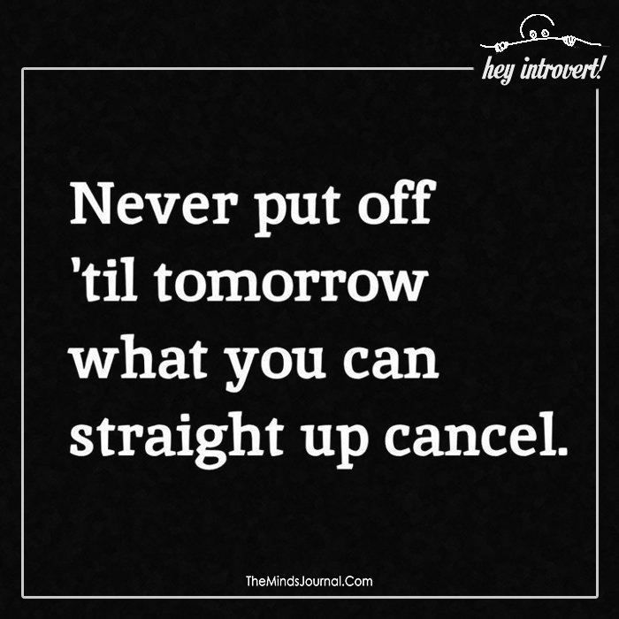 Never put off 'til tomorrow
