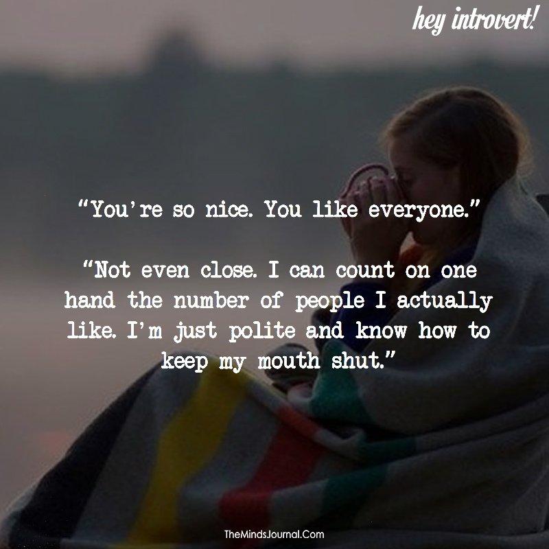 You're so nice. You like everyone