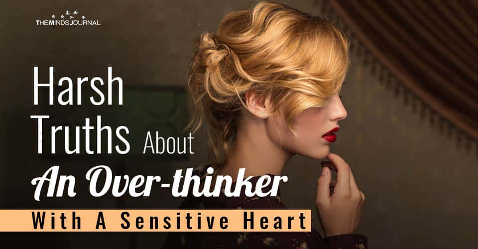Harsh Truths About An Overthinker With A Sensitive Heart