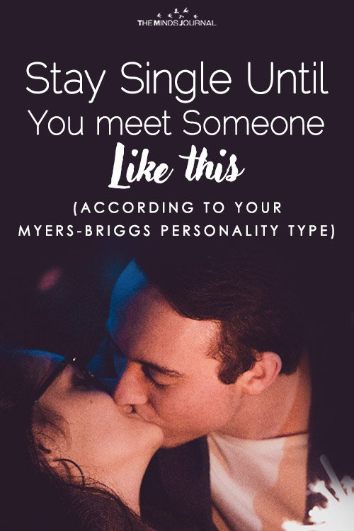 Stay Single Until You Meet Someone Like This (According To Your Myers-Briggs Personality Type)