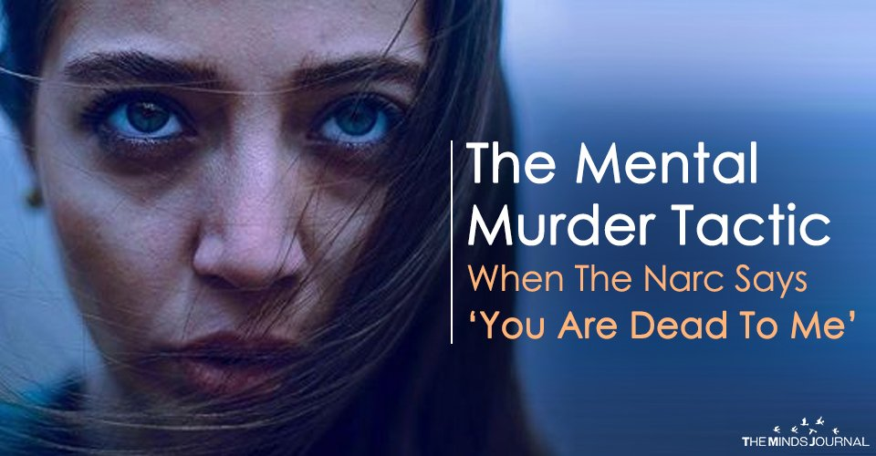 The Mental Murder Tactic – When The Narc Says 'You Are Dead To Me'