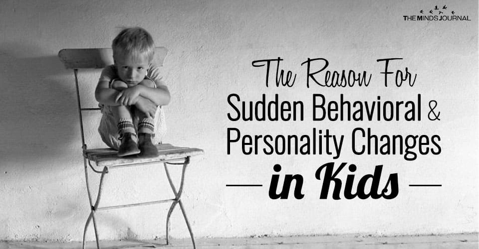 The Reason For Sudden Behavioral and Personality Changes in Kids