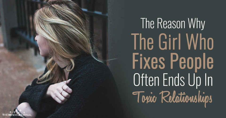 The Reason Why The Girl Who Fixes People Often Ends Up In Toxic Relationships