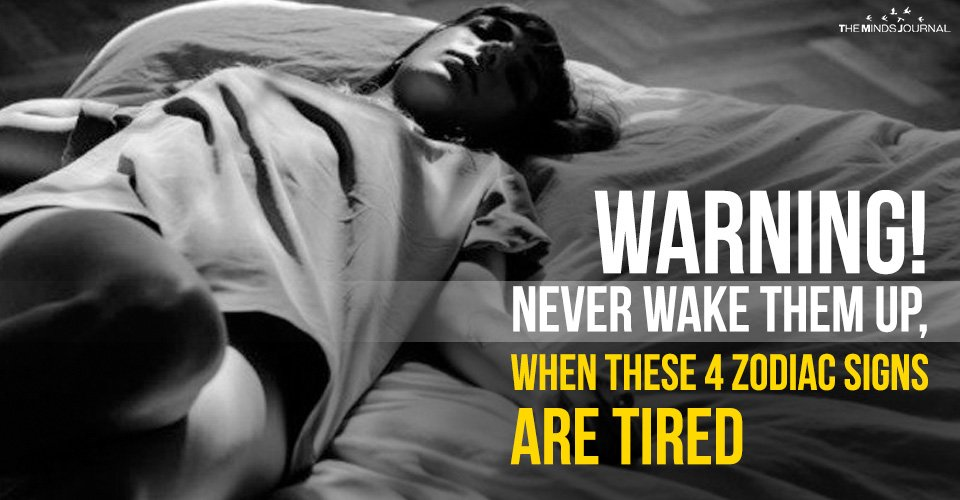 Warning! Never Wake Them Up, When These 4 Zodiac Signs Are Tired