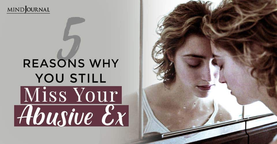 Why You Still Miss Your Abusive Ex