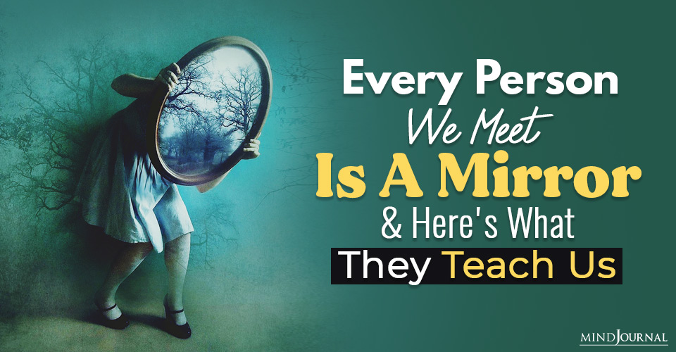 every person we meet in our lives is a mirror