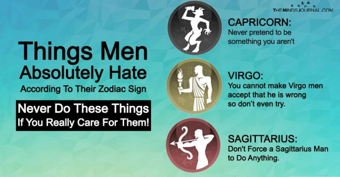 Things Men Absolutely Hate According To Their Zodiac Sign