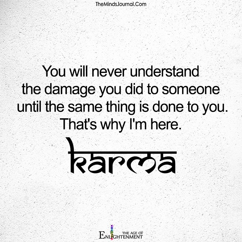 You will never understand you did to someone