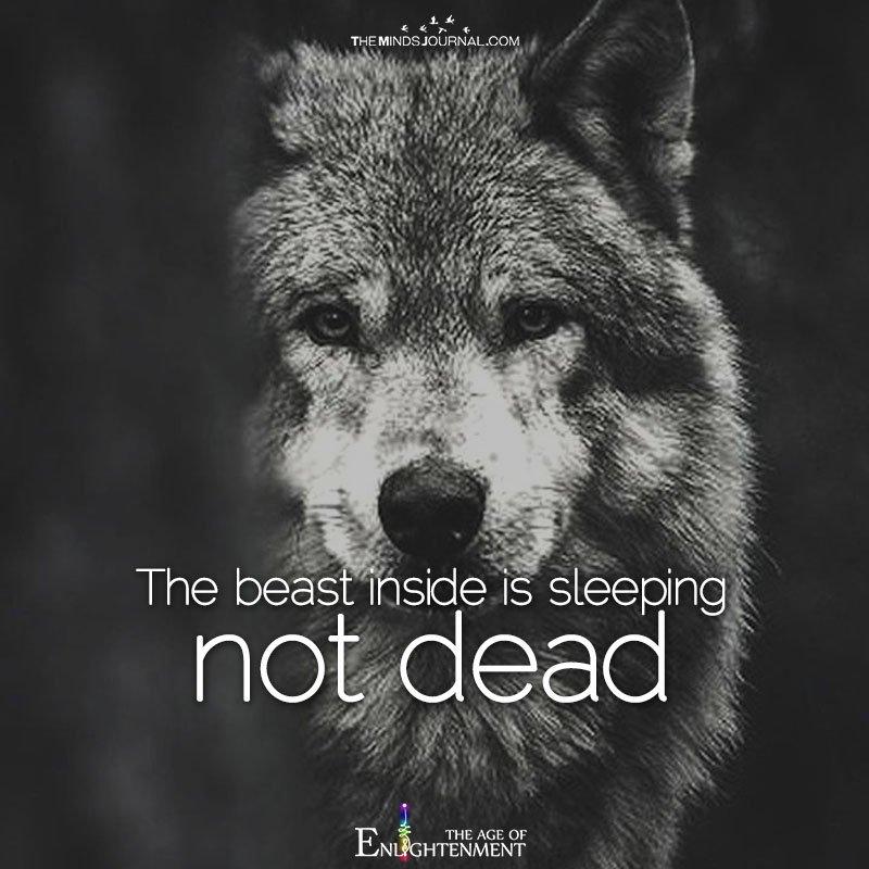 The beast inside is sleeping