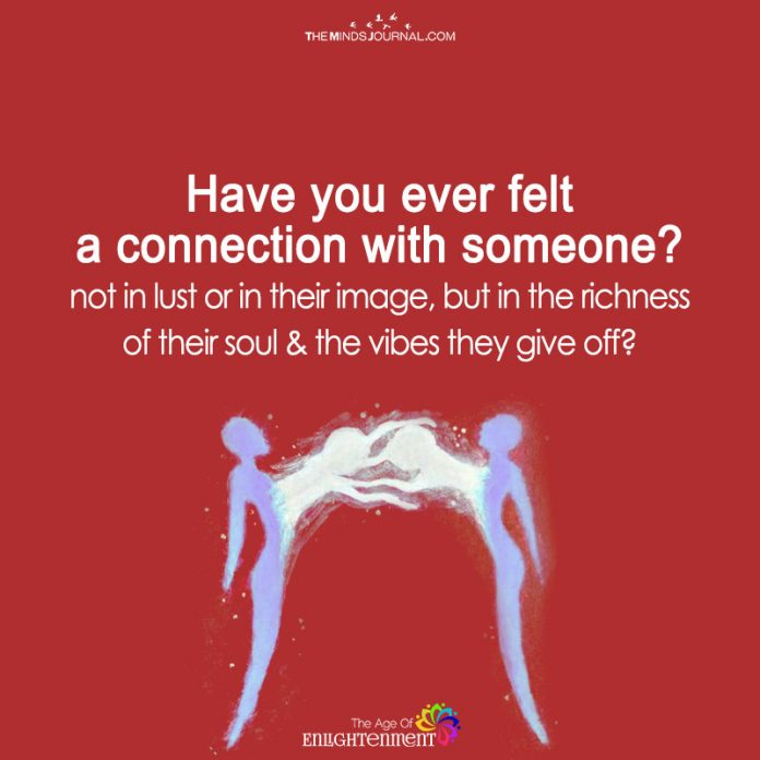 Have You Ever Felt A Connection With Someone?