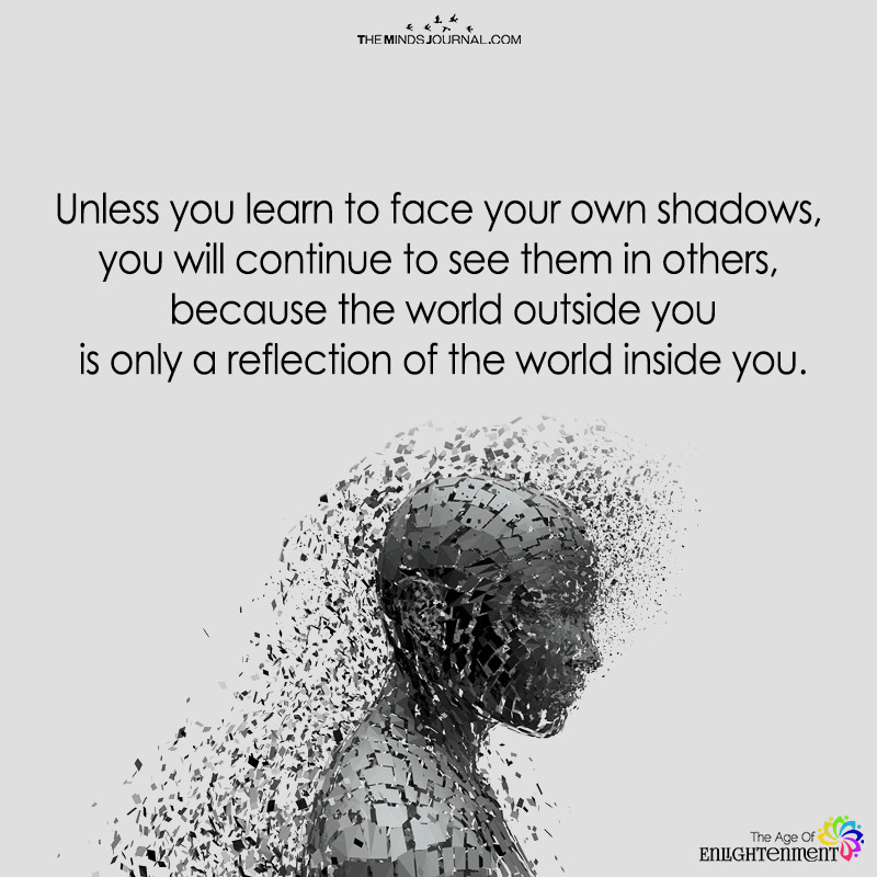 Unless You Learn To face Your Own Shadow