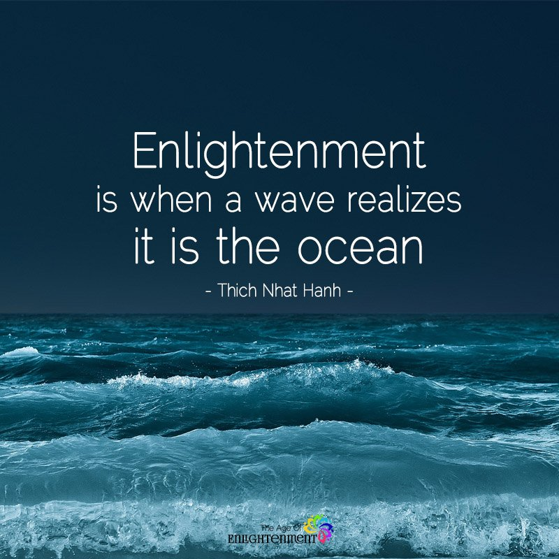 Enlightenment Is When A Wave Realizes It Is The Ocean