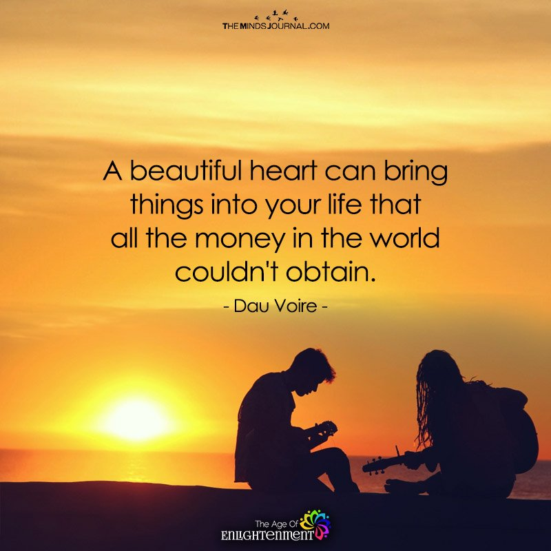 A Beautiful Heart Can Bring Things Into Your Life